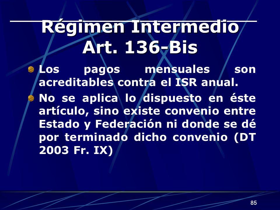 85 Régimen Intermedio Art.136-Bis Los pagos mensuales son acreditables contra el ISR anual.