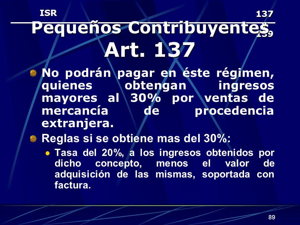 89 137 y 139 Pequeños Contribuyentes Art. 137 No podrán pagar en éste régimen, quienes obtengan ingresos mayores al 30% por ventas de mercancía de pro