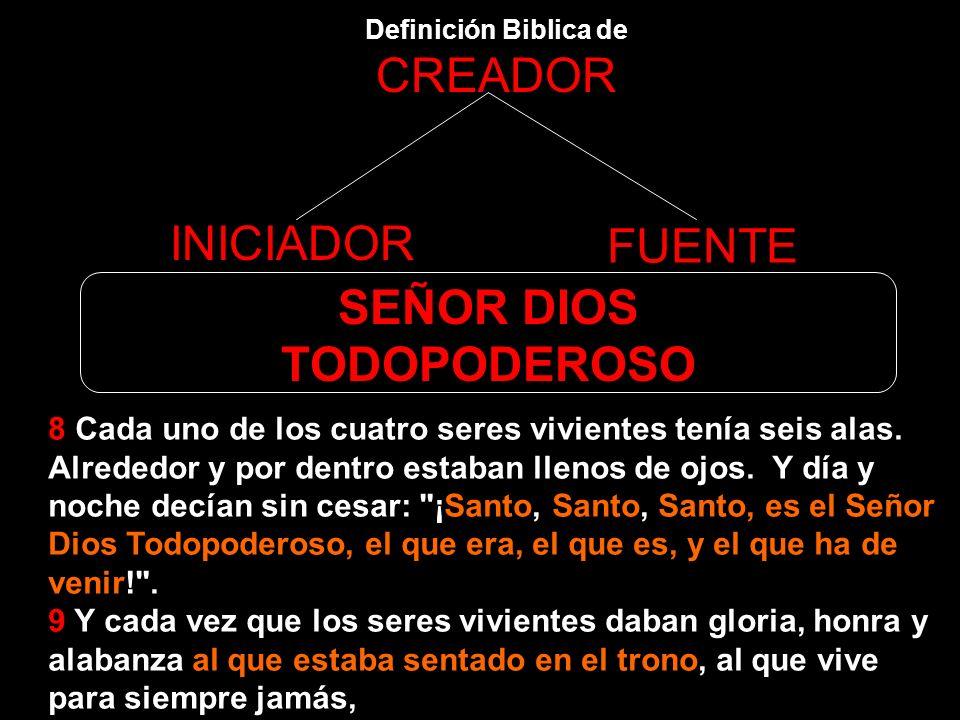 Definición Biblica de CREADOR INICIADOR FUENTE SEÑOR DIOS TODOPODEROSO Es el SEÑOR Dios Todopoderoso Dios en tres Personas, santa Trinidad!? Vamos a s