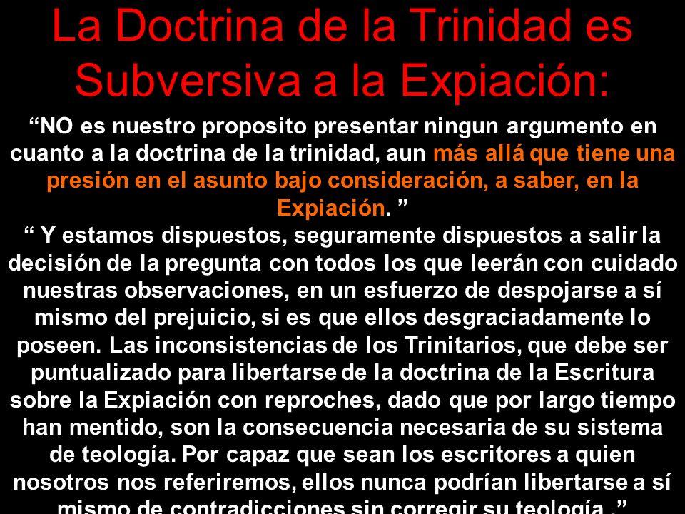 La Doctrina de la Trinidad es Subversiva a la Expiación Se afirma a menudo que este Exaltado vino a la tierra y habitó en un cuerpo humano, el cual él