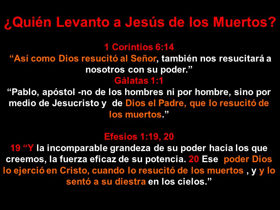¿Quién Levantó a Jesús de los Muertos? Veamos algunos pasajes : Hechos 5:30 El Dios de nuestros padres levantó a Jesús, a quien vosotros matásteis col