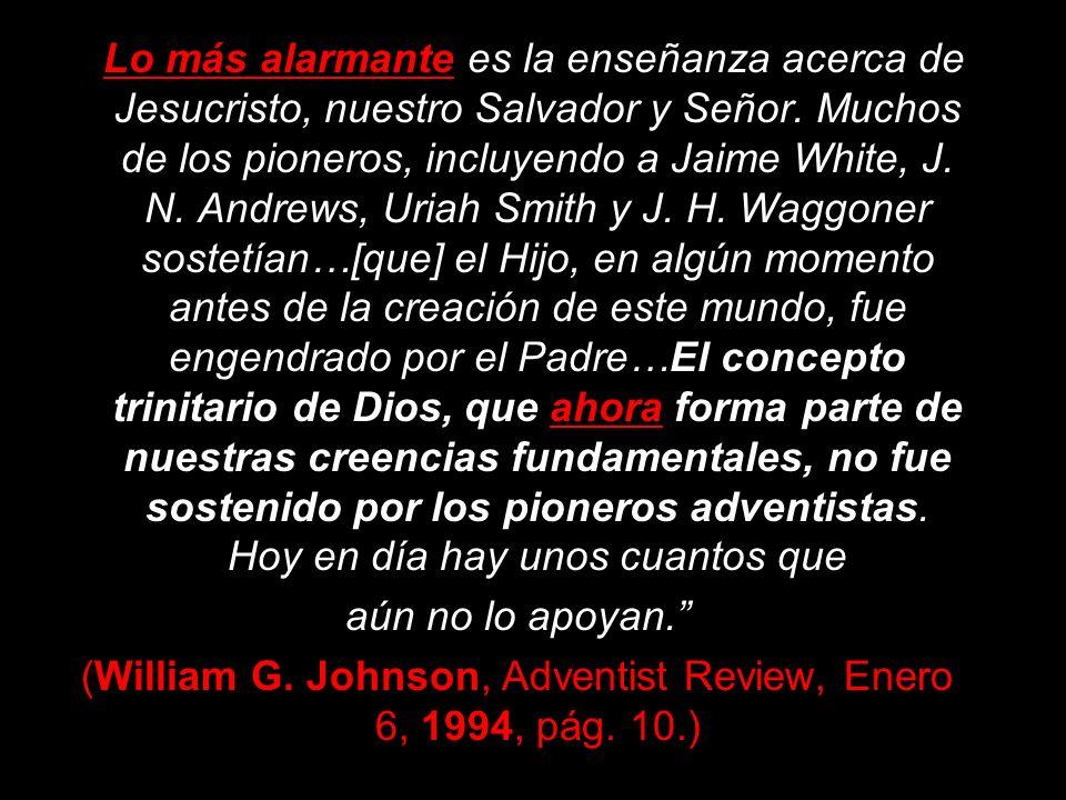 La Confesión de William G. Johnson: Algunos adventistas de hoy piensan que nuestras creencias han permanecido inalterables durante años, o tratan de d