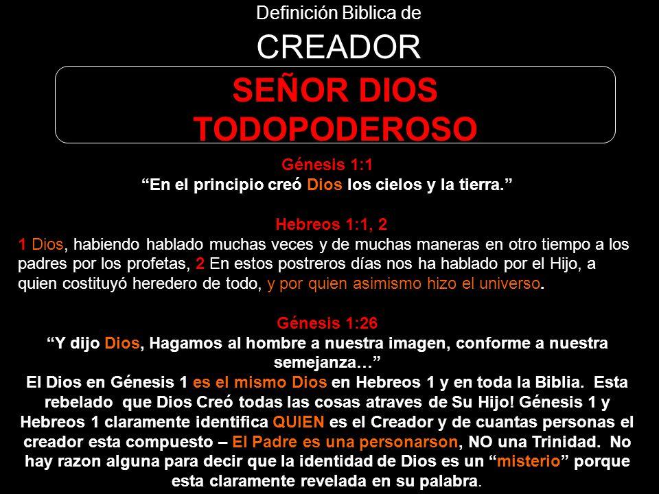Definición Biblica de CREADOR SEÑOR DIOS TODOPODEROSO Malaquías 2:10 No tenemos todos un mismo Padre? No nos ha creado un mismo Dios? Porqué, pues, no