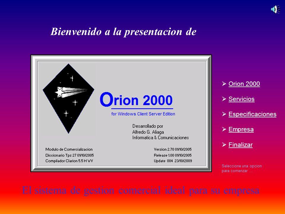 El sistema de gestion comercial ideal para su empresa Orion 2000 Servicios Especificaciones Empresa Finalizar Seleccione una opcion para comenzar … Bi