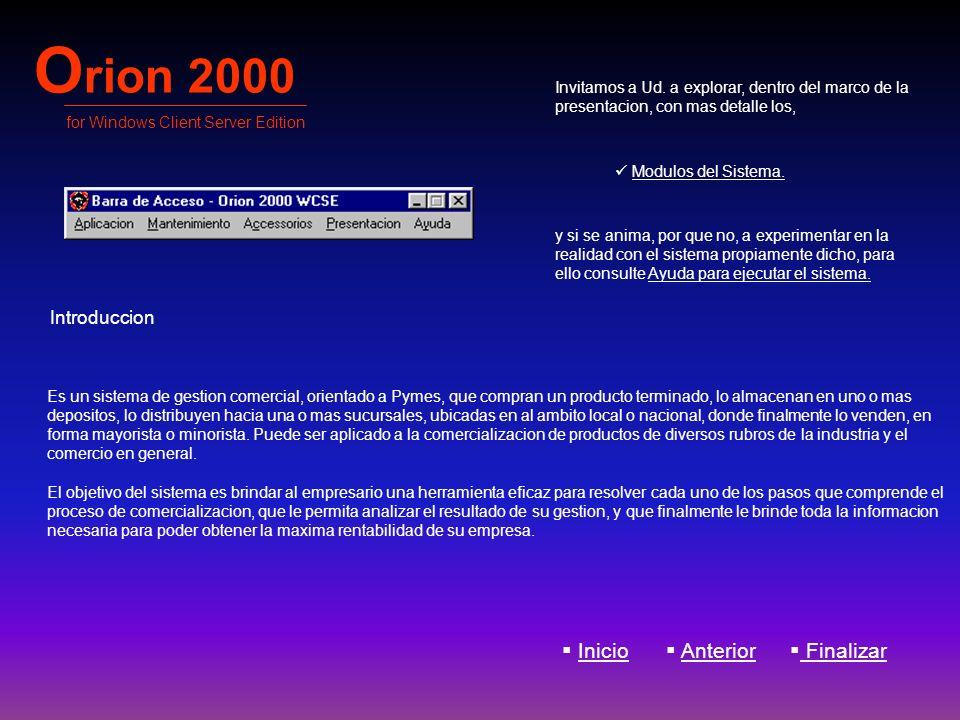 O rion 2000 for Windows Client Server Edition Es un sistema de gestion comercial, orientado a Pymes, que compran un producto terminado, lo almacenan e