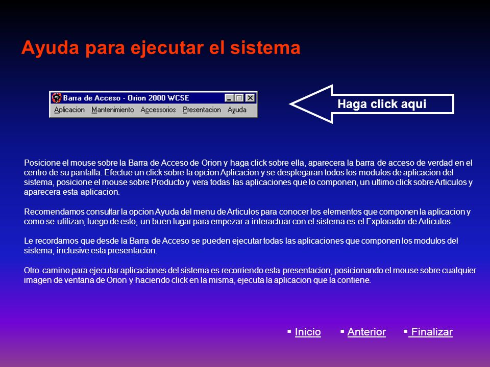 Ayuda para ejecutar el sistema Posicione el mouse sobre la Barra de Acceso de Orion y haga click sobre ella, aparecera la barra de acceso de verdad en