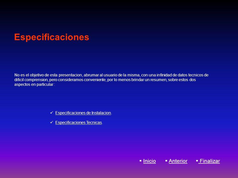 Especificaciones No es el objetivo de esta presentacion, abrumar al usuario de la misma, con una infinidad de datos tecnicos de dificil comprension, p