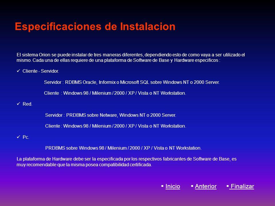 Especificaciones de Instalacion El sistema Orion se puede instalar de tres maneras diferentes, dependiendo esto de como vaya a ser utilizado el mismo.