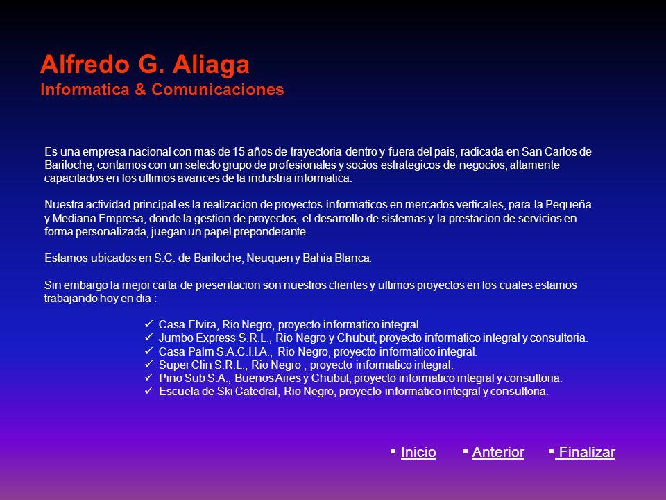 Alfredo G. Aliaga Informatica & Comunicaciones Inicio Anterior Finalizar Es una empresa nacional con mas de 15 años de trayectoria dentro y fuera del