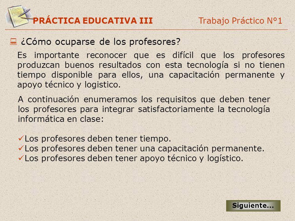PRÁCTICA EDUCATIVA III Trabajo Práctico N°1 A continuación enumeramos los requisitos que deben tener los profesores para integrar satisfactoriamente l