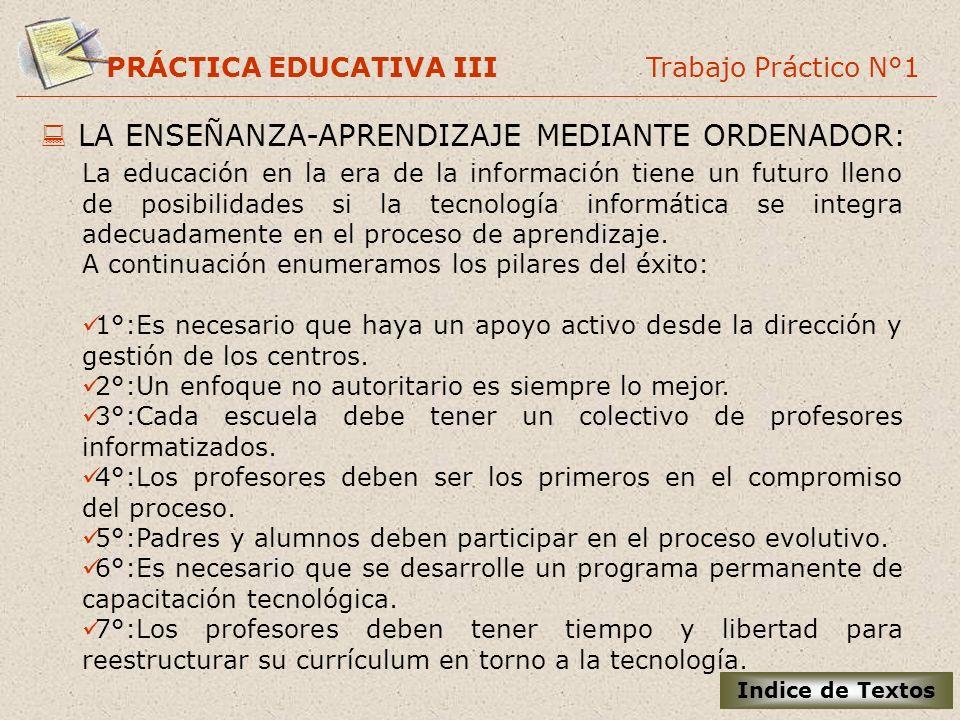 PRÁCTICA EDUCATIVA III Trabajo Práctico N°1 LA ENSEÑANZA-APRENDIZAJE MEDIANTE ORDENADOR: La educación en la era de la información tiene un futuro llen