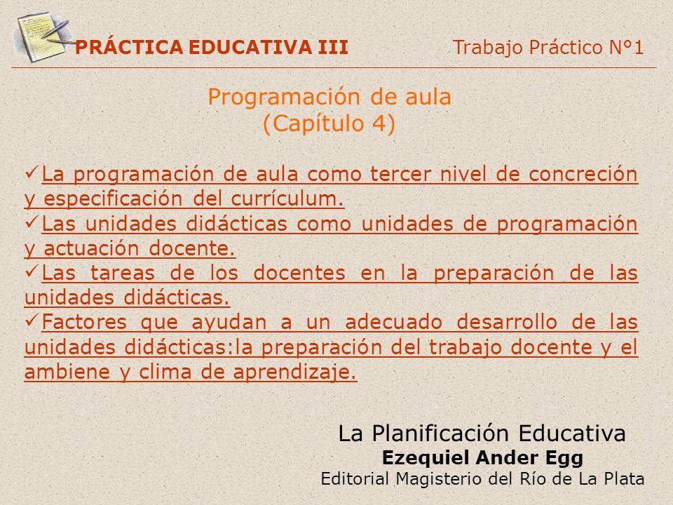 PRÁCTICA EDUCATIVA III Trabajo Práctico N°1 Programación de aula (Capítulo 4) La programación de aula como tercer nivel de concreción y especificación