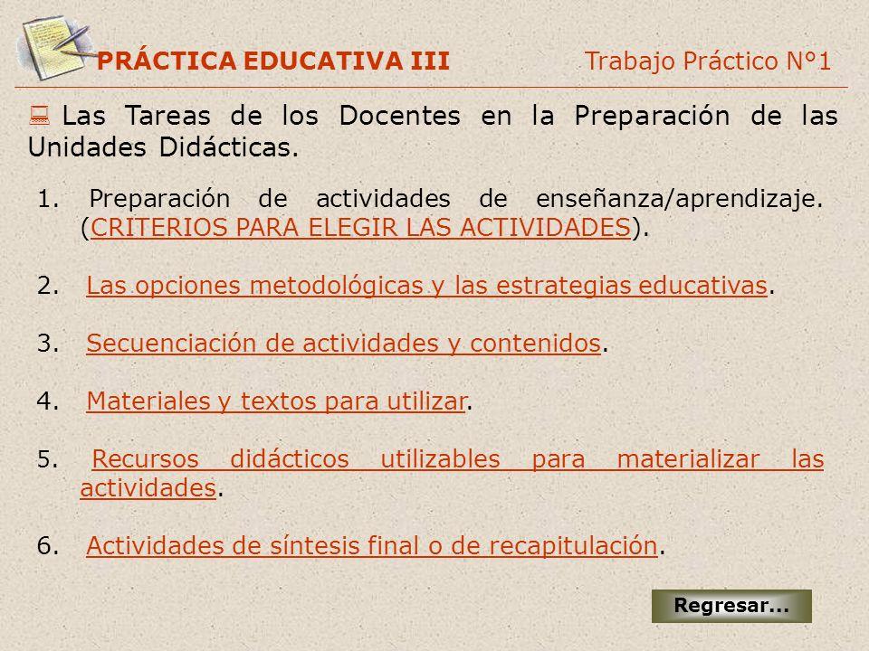 PRÁCTICA EDUCATIVA III Trabajo Práctico N°1 Las Tareas de los Docentes en la Preparación de las Unidades Didácticas. 1. Preparación de actividades de