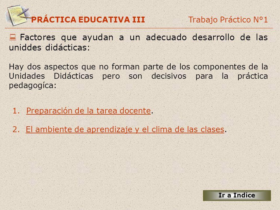 PRÁCTICA EDUCATIVA III Trabajo Práctico N°1 Factores que ayudan a un adecuado desarrollo de las uniddes didácticas: Hay dos aspectos que no forman par