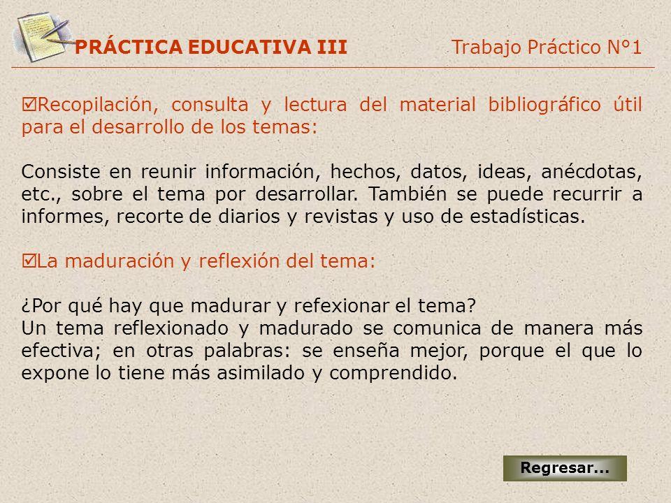 PRÁCTICA EDUCATIVA III Trabajo Práctico N°1 Recopilación, consulta y lectura del material bibliográfico útil para el desarrollo de los temas: Consiste