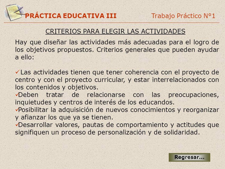 PRÁCTICA EDUCATIVA III Trabajo Práctico N°1 CRITERIOS PARA ELEGIR LAS ACTIVIDADES Hay que diseñar las actividades más adecuadas para el logro de los o