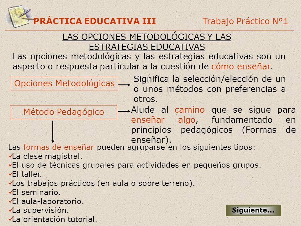 PRÁCTICA EDUCATIVA III Trabajo Práctico N°1 LAS OPCIONES METODOLÓGICAS Y LAS ESTRATEGIAS EDUCATIVAS Las opciones metodológicas y las estrategias educa