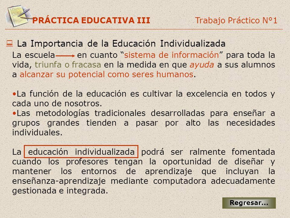 PRÁCTICA EDUCATIVA III Trabajo Práctico N°1 La Importancia de la Educación Individualizada La escuela en cuanto sistema de información para toda la vi