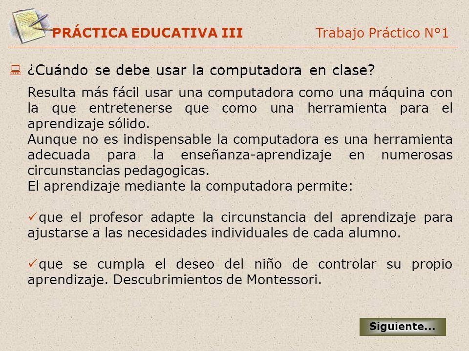 PRÁCTICA EDUCATIVA III Trabajo Práctico N°1 ¿Cuándo se debe usar la computadora en clase? Resulta más fácil usar una computadora como una máquina con