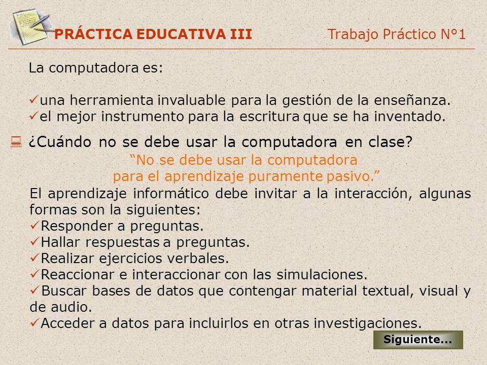 PRÁCTICA EDUCATIVA III Trabajo Práctico N°1 La computadora es: una herramienta invaluable para la gestión de la enseñanza. el mejor instrumento para l
