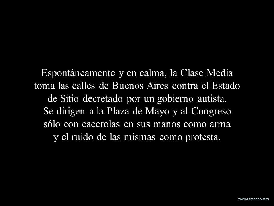 www.tonterias.com Espontáneamente y en calma, la Clase Media toma las calles de Buenos Aires contra el Estado de Sitio decretado por un gobierno autis