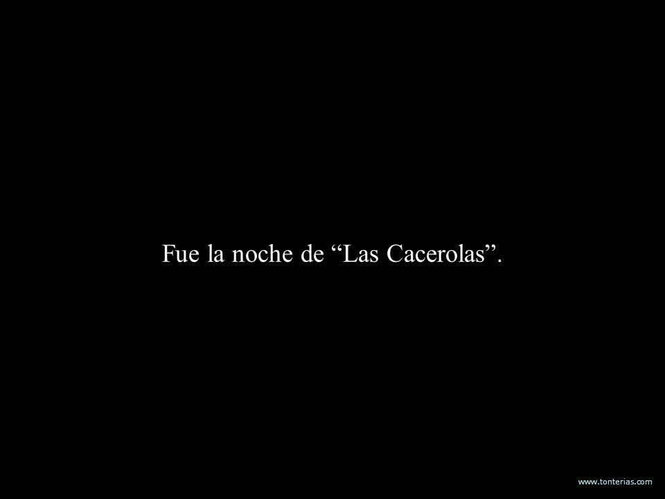 www.tonterias.com Fue la noche de Las Cacerolas.