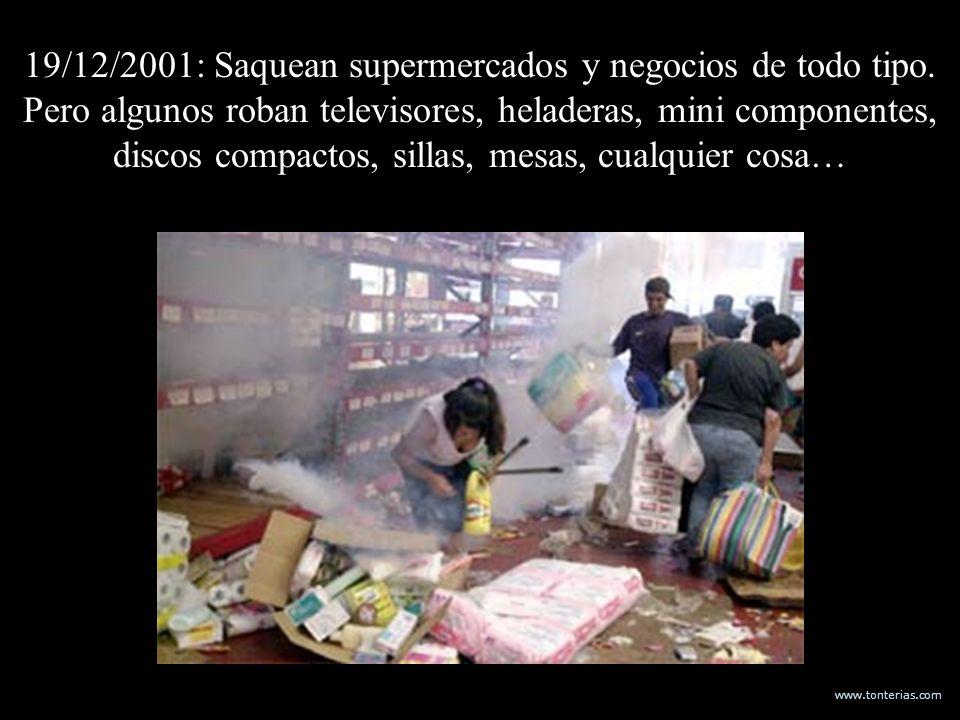 www.tonterias.com 19/12/2001: Saquean supermercados y negocios de todo tipo. Pero algunos roban televisores, heladeras, mini componentes, discos compa