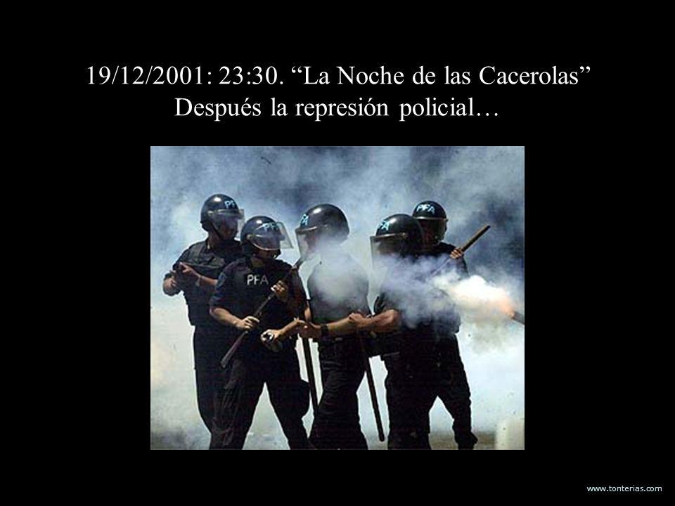 www.tonterias.com 19/12/2001: 23:30. La Noche de las Cacerolas Después la represión policial…