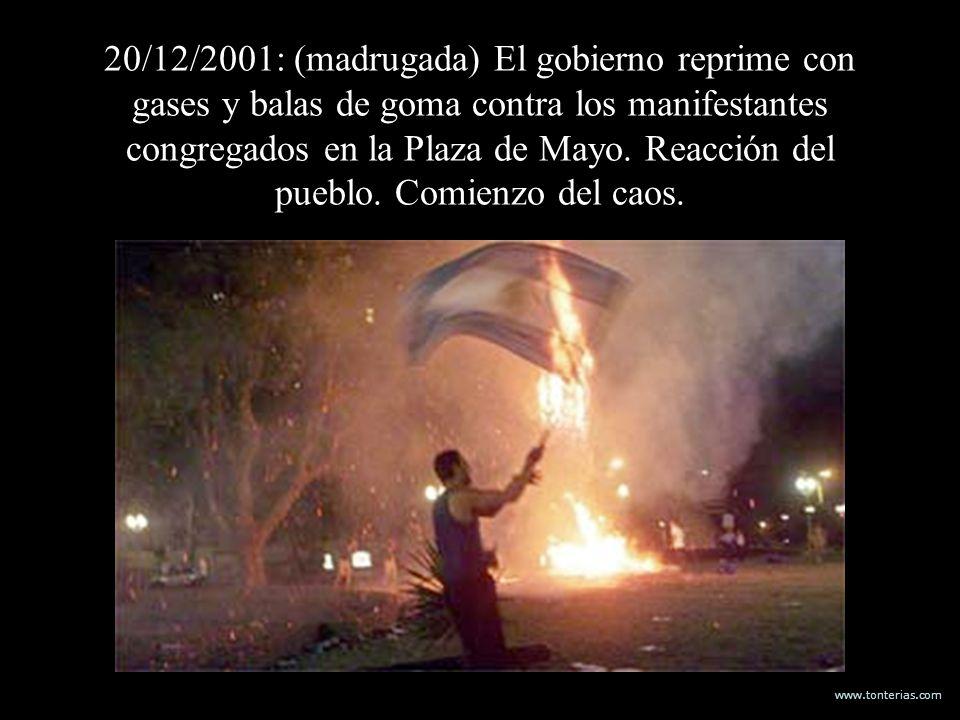 www.tonterias.com 20/12/2001: (madrugada) El gobierno reprime con gases y balas de goma contra los manifestantes congregados en la Plaza de Mayo. Reac
