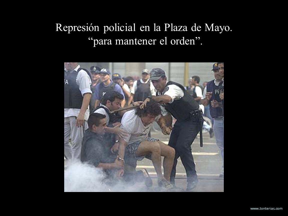 www.tonterias.com Represión policial en la Plaza de Mayo. para mantener el orden.