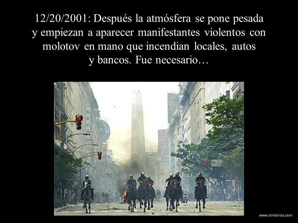 www.tonterias.com 12/20/2001: Después la atmósfera se pone pesada y empiezan a aparecer manifestantes violentos con molotov en mano que incendian loca