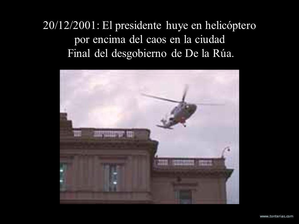 www.tonterias.com 20/12/2001: El presidente huye en helicóptero por encima del caos en la ciudad Final del desgobierno de De la Rúa.