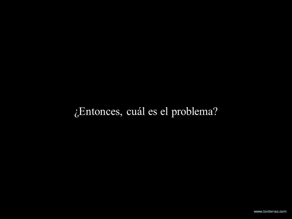 www.tonterias.com ¿Entonces, cuál es el problema?