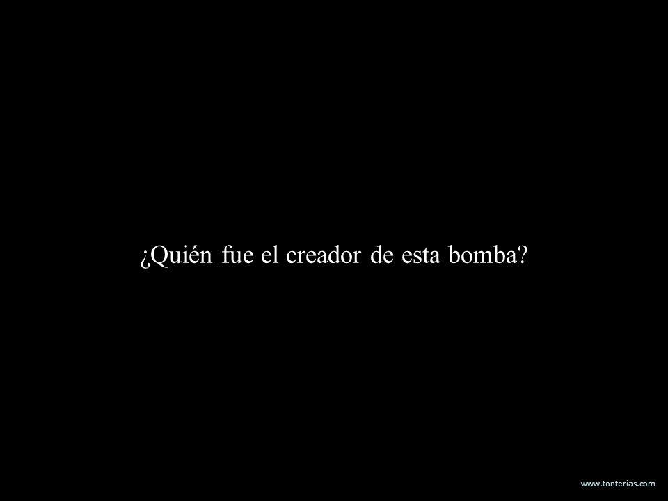 www.tonterias.com ¿Quién fue el creador de esta bomba?