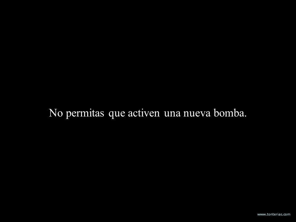 www.tonterias.com No permitas que activen una nueva bomba.