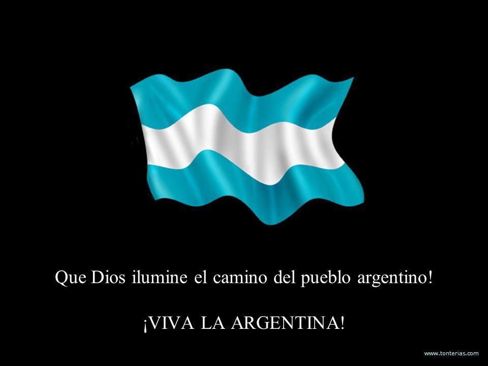 www.tonterias.com Que Dios ilumine el camino del pueblo argentino! ¡VIVA LA ARGENTINA!