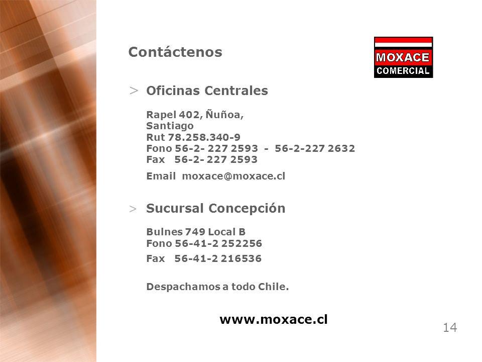 14 Contáctenos > Oficinas Centrales Rapel 402, Ñuñoa, Santiago Rut 78.258.340-9 Fono 56-2- 227 2593 - 56-2-227 2632 Fax 56-2- 227 2593 Email moxace@mo