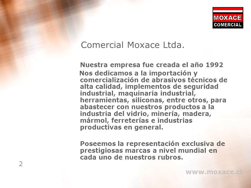 2 Comercial Moxace Ltda. Nuestra empresa fue creada el año 1992 Nos dedicamos a la importación y comercialización de abrasivos técnicos de alta calida