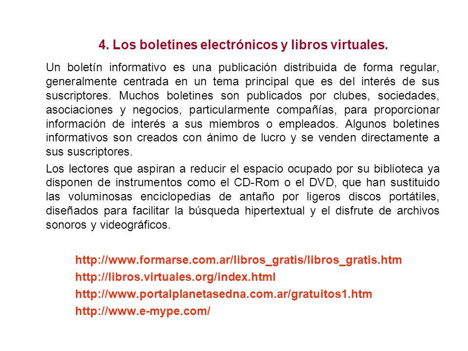 4. Los boletines electrónicos y libros virtuales. Un boletín informativo es una publicación distribuida de forma regular, generalmente centrada en un