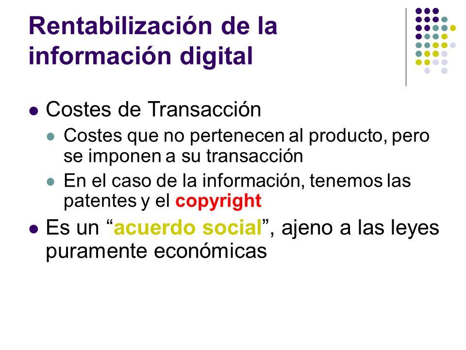 Rentabilización de la información digital Costes de Transacción Costes que no pertenecen al producto, pero se imponen a su transacción En el caso de l
