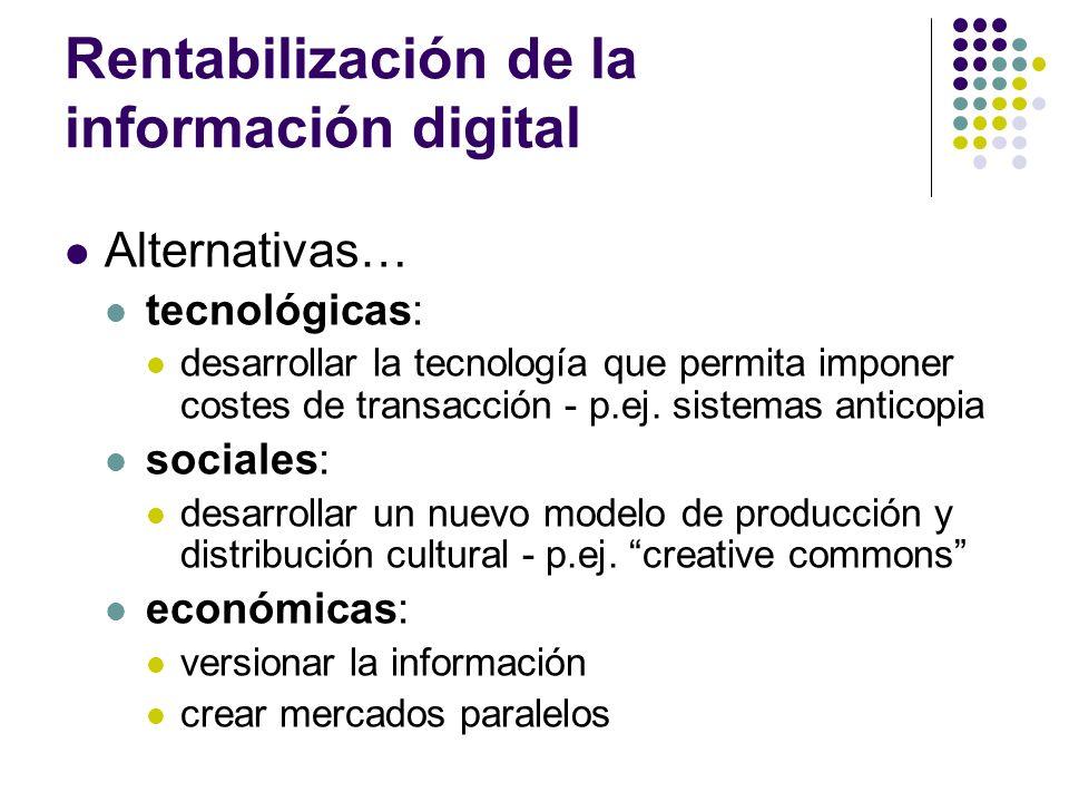 Rentabilización de la información digital Alternativas… tecnológicas: desarrollar la tecnología que permita imponer costes de transacción - p.ej. sist