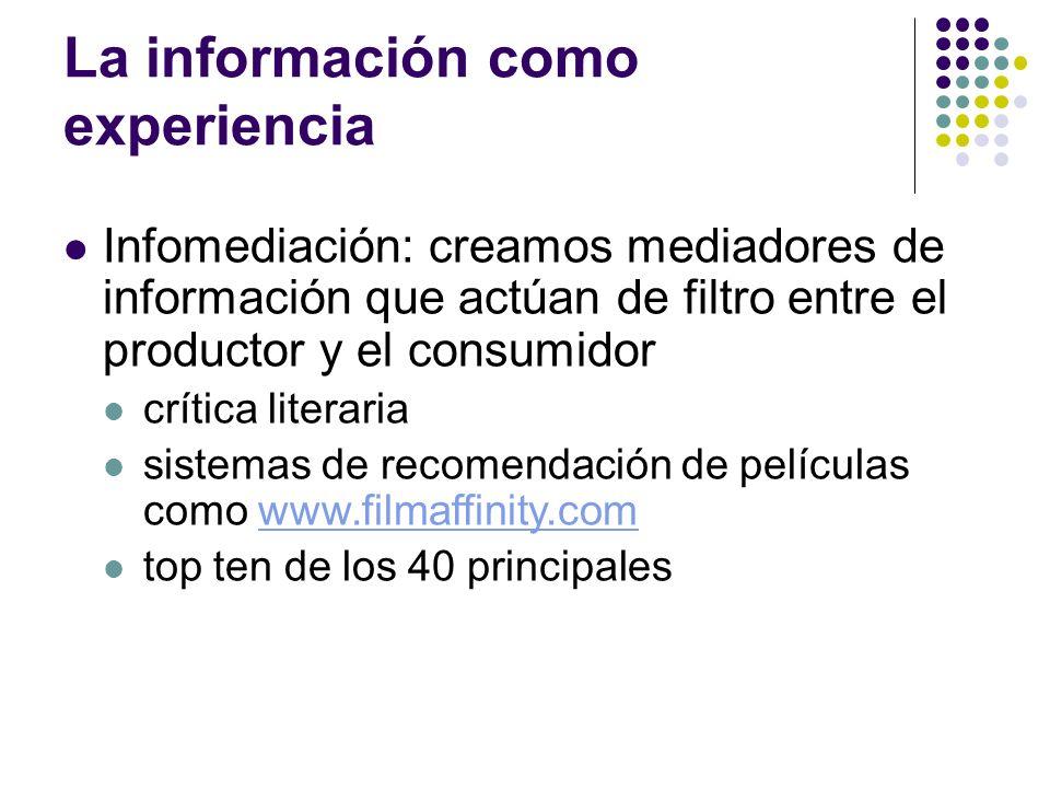 La información como experiencia Infomediación: creamos mediadores de información que actúan de filtro entre el productor y el consumidor crítica liter