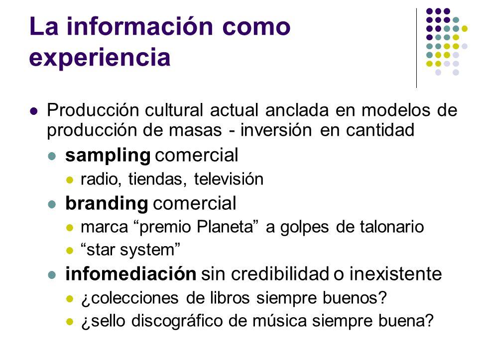 La información como experiencia Producción cultural actual anclada en modelos de producción de masas - inversión en cantidad sampling comercial radio,