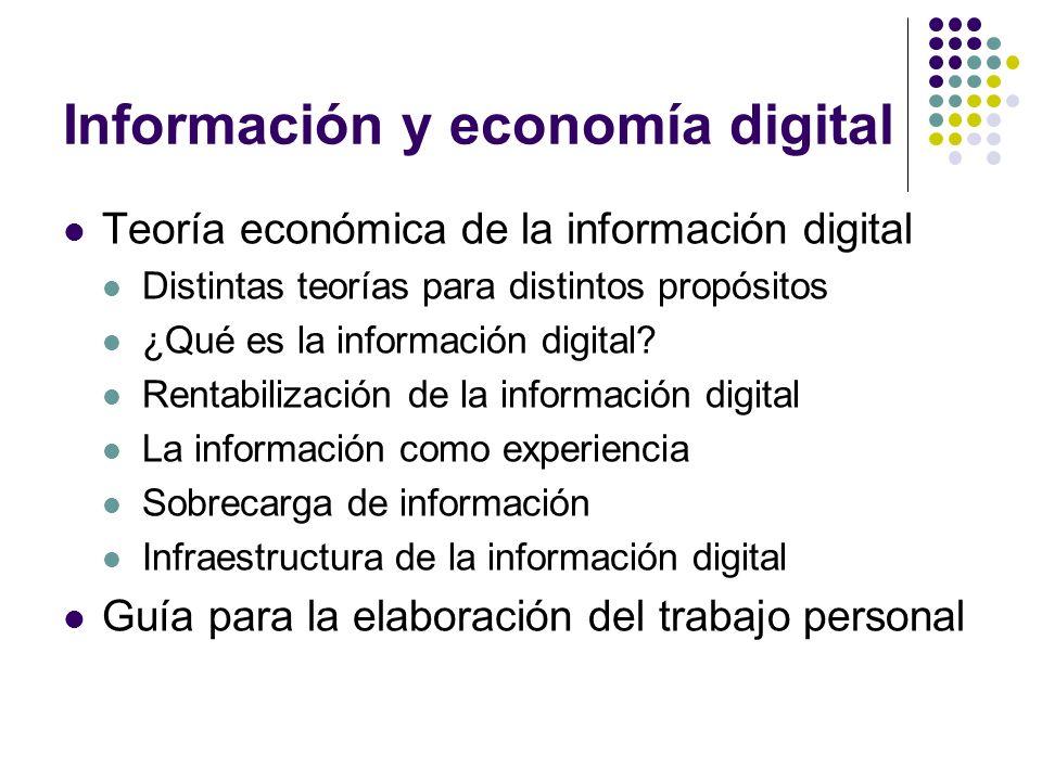 Información y economía digital Teoría económica de la información digital Distintas teorías para distintos propósitos ¿Qué es la información digital?