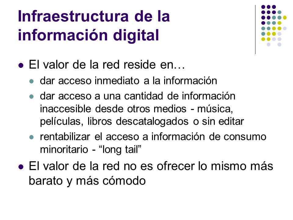 Infraestructura de la información digital El valor de la red reside en… dar acceso inmediato a la información dar acceso a una cantidad de información