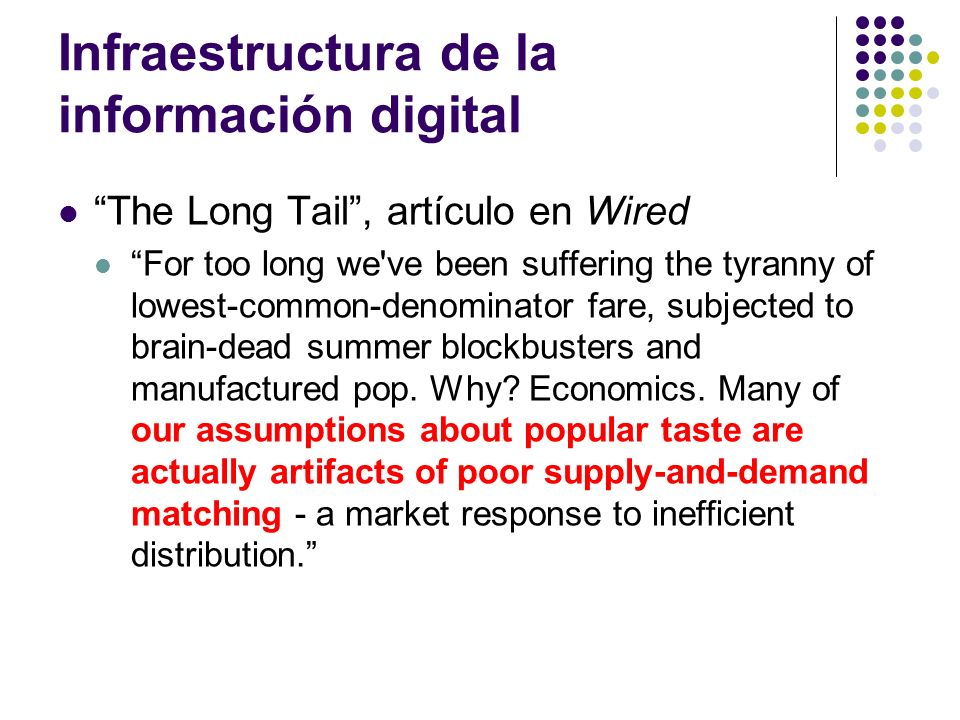 Infraestructura de la información digital The Long Tail, artículo en Wired For too long we've been suffering the tyranny of lowest-common-denominator