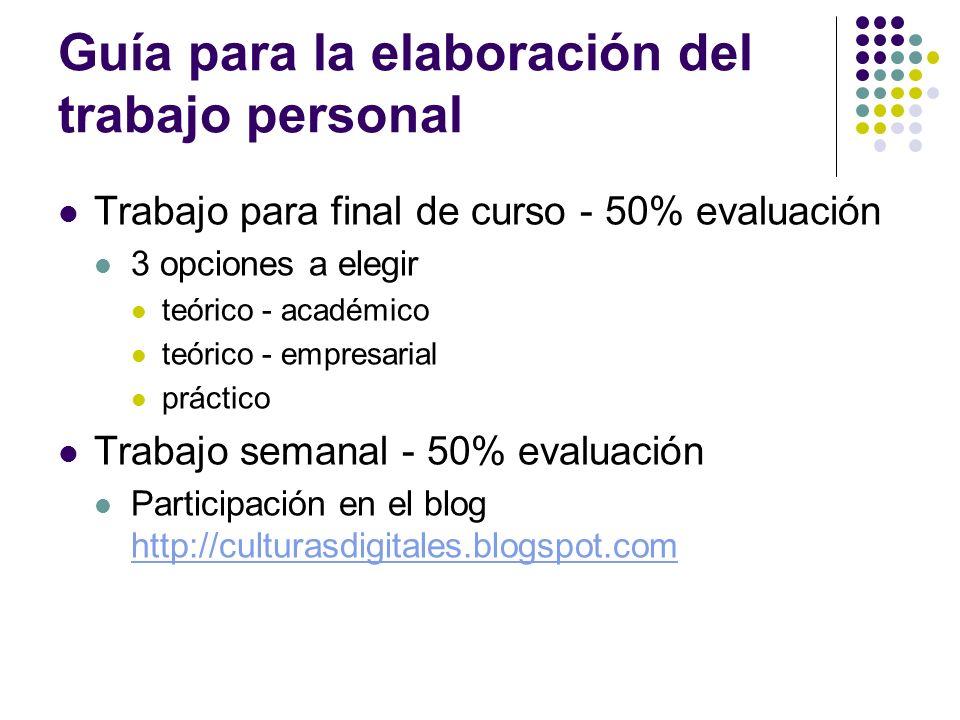 Guía para la elaboración del trabajo personal Trabajo para final de curso - 50% evaluación 3 opciones a elegir teórico - académico teórico - empresari