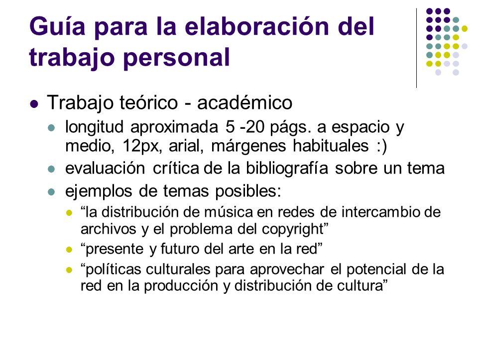 Guía para la elaboración del trabajo personal Trabajo teórico - académico longitud aproximada 5 -20 págs. a espacio y medio, 12px, arial, márgenes hab