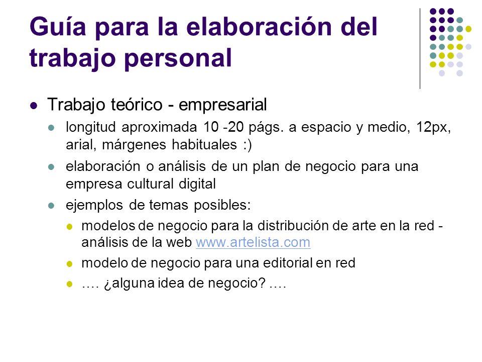 Guía para la elaboración del trabajo personal Trabajo teórico - empresarial longitud aproximada 10 -20 págs. a espacio y medio, 12px, arial, márgenes
