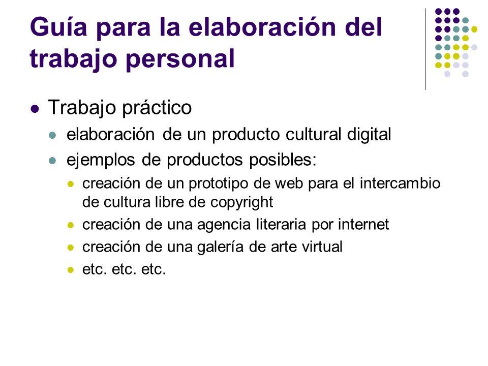 Guía para la elaboración del trabajo personal Trabajo práctico elaboración de un producto cultural digital ejemplos de productos posibles: creación de